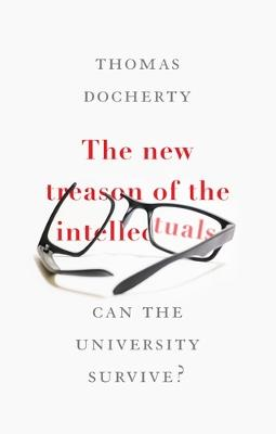 The New Treason of the Intellectuals by Thomas Docherty