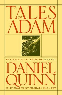 Tales Of Adam by Daniel Quinn