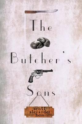 The Butcher's Sons by Scott Alexander Hess