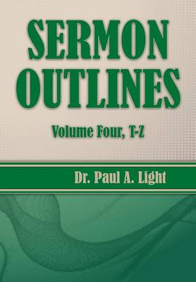 Sermon Outlines, Volume Four T-Z by Paul a Light