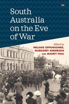 South Australia on the Eve of War by Melanie Oppenheimer
