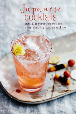 Japanese Cocktails: Over 40 Highballs, Spritzes and Other Refreshing Low-Alcohol Drinks by Leigh Clarke