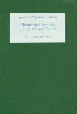 Liberties and Identities in the Medieval British Isles by Michael Prestwich