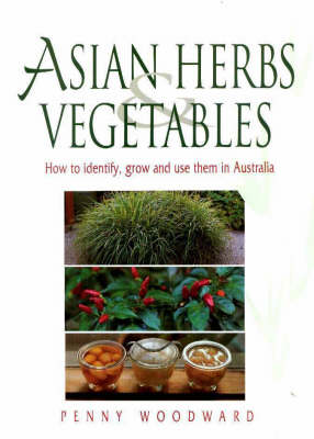 Asian Herbs & Vegetables by Penny Woodward