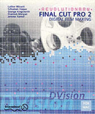 Revolutionary Final Cut Pro 2 Digital Film Making by Kristian Besley