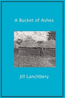 A Bucket of Ashes by Jill Lanchbery