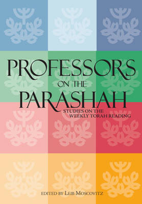 Professors on the Parashah by Leib Moscovitz