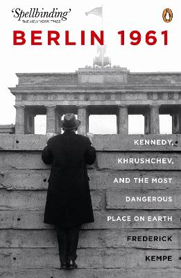 Berlin 1961: Kennedy, Khruschev, and the Most Dangerous Place on Earth book