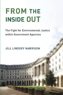 From the Inside Out: The Fight for Environmental Justice within Government Agencies by Jill Lindsey Harrison