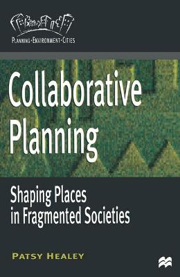 Collaborative Planning: Shaping Places in Fragmented Societies by Prof. Patsy Healey