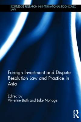 Foreign Investment and Dispute Resolution Law and Practice in Asia by Vivienne Bath