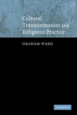 Cultural Transformation and Religious Practice by Graham Ward