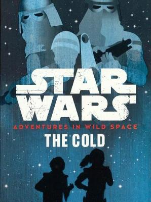 The Star Wars: Adventures in Wild Space: The Cold by Tom Huddleston