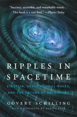 Ripples in Spacetime: Einstein, Gravitational Waves, and the Future of Astronomy, With a New Afterword by Govert Schilling