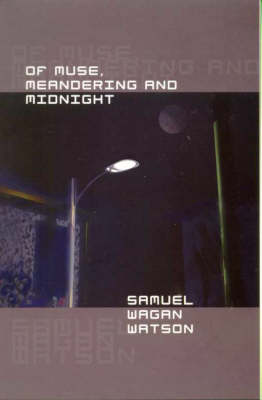 Of Muse, Meandering and Midnight by Samuel Wagan Watson