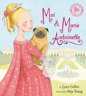Moi and Marie Antoinette by Lynn Cullen