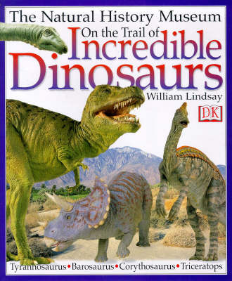 On the Trail of Incredible Dinosaurs by William Lindsay