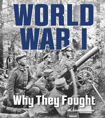 World War I: Why They Fought by Rebecca Rissman