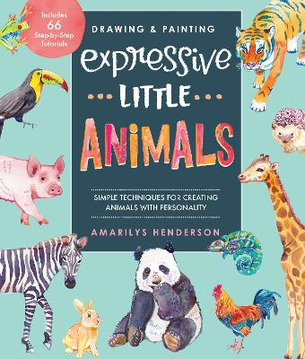 Drawing and Painting Expressive Little Animals: Simple Techniques for Creating Animals with Personality - Includes 66 Step-by-Step Tutorials book