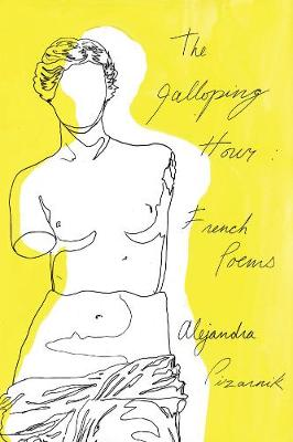 The Galloping Hour by Alejandra Pizarnik