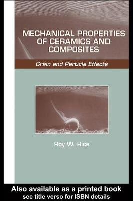Mechanical Properties of Ceramics and Composites by Roy W. Rice