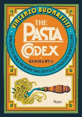 The Pasta Codex: 1001 Recipes by Vincenzo Buonassisi