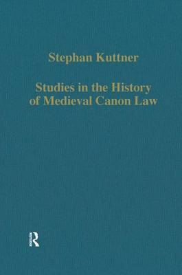Studies in the History of Medieval Canon Law by Stephan Kuttner
