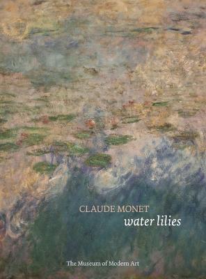 Claude Monet: Water Lilies by Ann Temkin