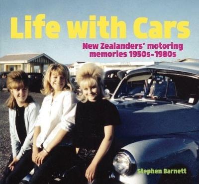 Life with Cars: New Zealanders' motoring memories 1950s-1980s book