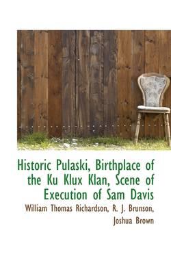 Historic Pulaski, Birthplace of the Ku Klux Klan, Scene of Execution of Sam Davis by William Thomas Richardson
