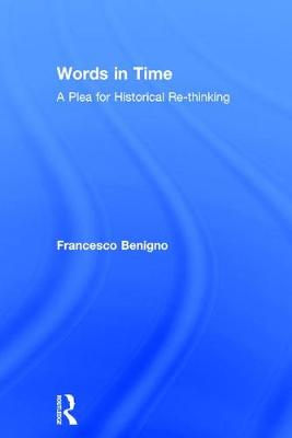 Words in Time: A Plea for Historical Re-thinking by Francesco Benigno