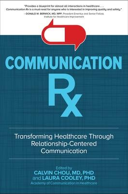 Communication Rx: Transforming Healthcare Through Relationship-Centered Communication by Calvin L. Chou