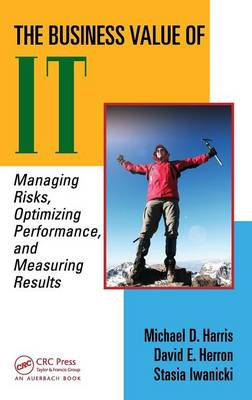 The Business Value of IT: Managing Risks, Optimizing Performance and Measuring Results book