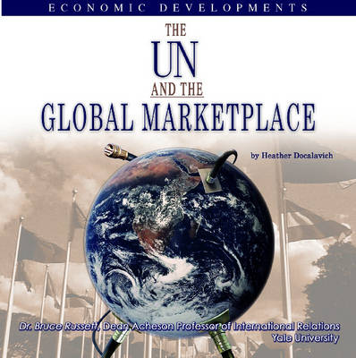 The UN and the Global Marketplace by Heather Docalavich