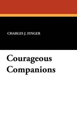 Courageous Companions by Charles J Finger