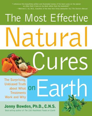 The Most Effective Natural Cures on Earth by Jonny Bowden