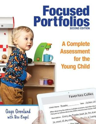 Focused Portfolios: A Complete Assessment for the Young Child by Gaye Gronlund