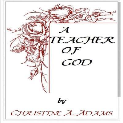 Teacher of God by Christine A Adams