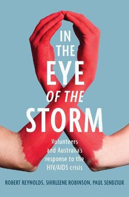 In the Eye of the Storm: Volunteers and Australia's Response to the HIV/AIDS Crisis by Robert Reynolds