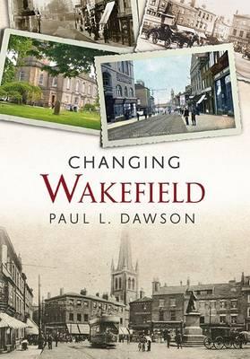 Changing Wakefield by Paul L. Dawson