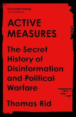 Active Measures: The Secret History of Disinformation and Political Warfare by Thomas Rid