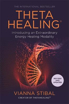 ThetaHealing (R): Introducing an Extraordinary Energy Healing Modality by Vianna Stibal