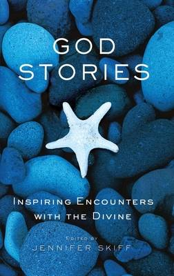 God Stories: Inspiring Encounters with the Divine by Jennifer Skiff