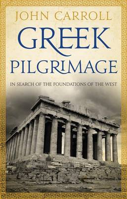 Greek Pilgrimage: In Search of the Foundations of the West book