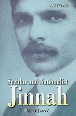 Secular and Nationalist Jinnah by Ajeet Jawed