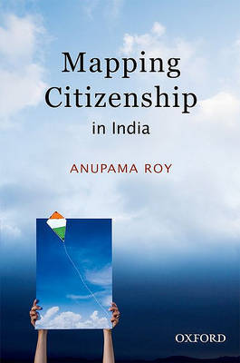 Mapping Citizenship in India by Anupama Roy