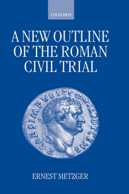 A New Outline of the Roman Civil Trial by Ernest Metzger