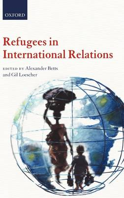 Refugees in International Relations by Alexander Betts