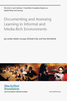 Documenting and Assessing Learning in Informal and Media-Rich Environments by Jay L. Lemke