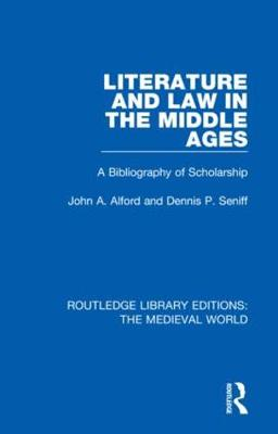 Literature and Law in the Middle Ages: A Bibliography of Scholarship by John A. Alford
